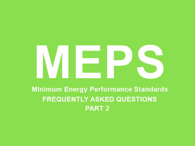 Minimum Energy Performance Standards FAQs Part 2